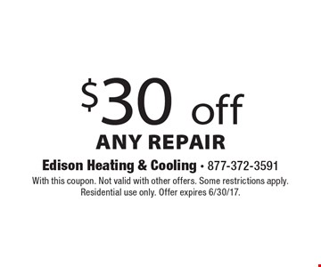 $30 Off Any Repair. With this coupon. Not valid with other offers. Some restrictions apply. Residential use only. Offer expires 6/30/17.