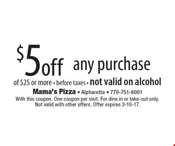 $5 off any purchase of $25 or more. Before taxes. Not valid on alcohol. With this coupon. One coupon per visit. For dine in or take-out only. Not valid with other offers. Offer expires 3-10-17.