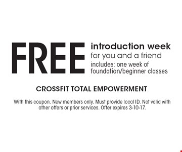 Free introduction week for you and a friend. includes: one week of foundation/beginner classes. With this coupon. New members only. Must provide local ID. Not valid with other offers or prior services. Offer expires 3-10-17.