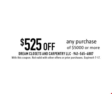 $525 OFF any purchase of $5000 or more. With this coupon. Not valid with other offers or prior purchases. Expires 4-7-17.