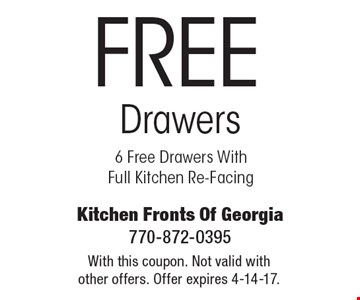 Free Drawers 6 Free Drawers With Full Kitchen Re-Facing. With this coupon. Not valid with other offers. Offer expires 4-14-17.