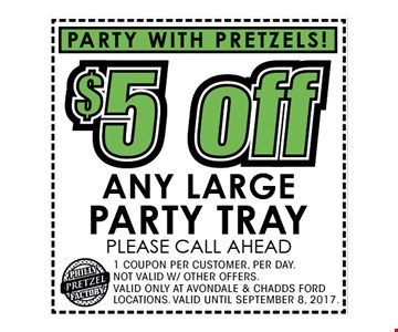 $5 OFF ANY LARGE PARTY TRAY please call ahead