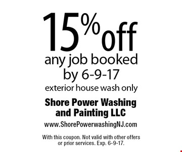 15% off any job booked by 6-9-17 exterior house wash only. With this coupon. Not valid with other offers or prior services. Exp. 6-9-17.