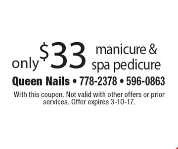 only $33 manicure & spa pedicure. With this coupon. Not valid with other offers or prior services. Offer expires 3-10-17.