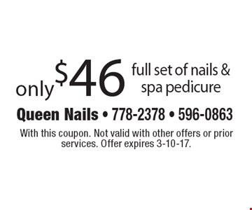 only $46 full set of nails & spa pedicure. With this coupon. Not valid with other offers or prior services. Offer expires 3-10-17.