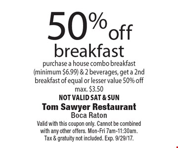 50% off breakfast. Purchase a house combo breakfast(minimum $6.99) & 2 beverages, get a 2nd breakfast of equal or lesser value 50% off. Max. $3.50. Not valid sat & sun. Valid with this coupon only. Cannot be combined with any other offers. Mon-Fri 7am-11:30am.Tax & gratuity not included. Exp. 9/29/17.