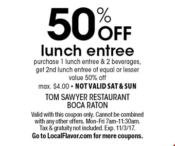 50% OFF lunch entree. Purchase 1 lunch entree & 2 beverages, get 2nd lunch entree of equal or lesser value 50% off. Max. $4.00. Not valid sat & sun. Valid with this coupon only. Cannot be combined with any other offers. Mon-Fri 7am-11:30am. Tax & gratuity not included. Exp. 11/3/17. Go to LocalFlavor.com for more coupons.