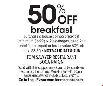 50% off breakfast. Purchase a house combo breakfast (minimum $6.99) & 2 beverages, get a 2nd breakfast of equal or lesser value 50% off. Max. $3.50. Not valid sat & sun. Valid with this coupon only. Cannot be combined with any other offers. Mon-Fri 7am-11:30am. Tax & gratuity not included. Exp. 2/2/18. Go to LocalFlavor.com for more coupons.