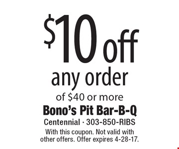 $10 off any order of $40 or more. With this coupon. Not valid with other offers. Offer expires 4-28-17.