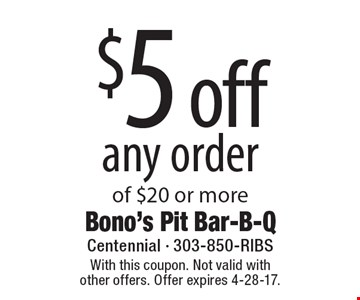 $5 off any order of $20 or more. With this coupon. Not valid with other offers. Offer expires 4-28-17.