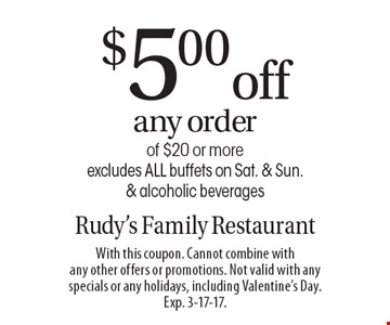 $5.00 off any order of $20 or more. Excludes ALL buffets on Sat. & Sun. & alcoholic beverages. With this coupon. Cannot combine with any other offers or promotions. Not valid with any specials or any holidays, including Valentine's Day. Exp. 3-17-17.