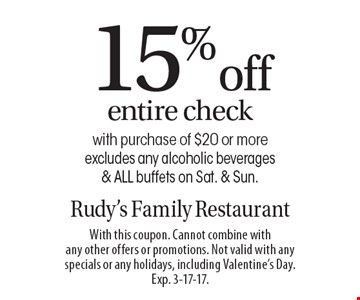 15% off entire check with purchase of $20 or more. Excludes any alcoholic beverages & ALL buffets on Sat. & Sun. With this coupon. Cannot combine with any other offers or promotions. Not valid with any specials or any holidays, including Valentine's Day. Exp. 3-17-17.