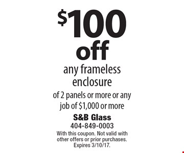 $100off any frameless enclosure of 2 panels or more or any job of $1,000 or more. With this coupon. Not valid with other offers or prior purchases. Expires 3/10/17.