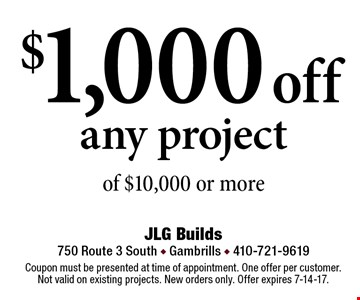 $1,000 off any project of $10,000 or more. Coupon must be presented at time of appointment. One offer per customer. Not valid on existing projects. New orders only. Offer expires 7-14-17.