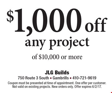 $1,000 off any project of $10,000 or more. Coupon must be presented at time of appointment. One offer per customer. Not valid on existing projects. New orders only. Offer expires 6/2/17.
