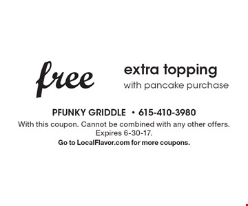 Free extra topping with pancake purchase. With this coupon. Cannot be combined with any other offers. Expires 6-30-17. Go to LocalFlavor.com for more coupons.