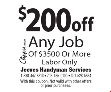 $200 off Any Job Of $3500 Or More Labor Only. With this coupon. Not valid with other offers or prior purchases.