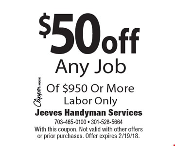 $50 off Any Job Of $950 Or More Labor Only. With this coupon. Not valid with other offers or prior purchases. Offer expires 2/19/18.
