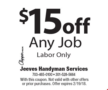 $15 off Any Job Labor Only. With this coupon. Not valid with other offers or prior purchases. Offer expires 2/19/18.