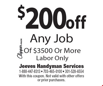 $200 off Any Job Of $3500 Or More. Labor Only. With this coupon. Not valid with other offers or prior purchases.