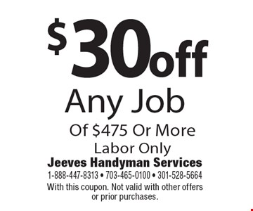 $30 off Any Job Of $475 Or More Labor Only. With this coupon. Not valid with other offers or prior purchases.