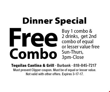 Dinner Special Free Combo Buy 1 combo & 2 drinks,get 2nd combo of equal or lesser value free Sun-Thurs, 3pm-Close. Must present Clipper coupon. Must be of equal or lesser value. Not valid with other offers. Expires 3-17-17.