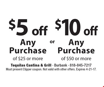 $10 off Any Purchase of $50 or more. $5 off Any Purchase of $25 or more. Must present Clipper coupon. Not valid with other offers. Expires 4-21-17.