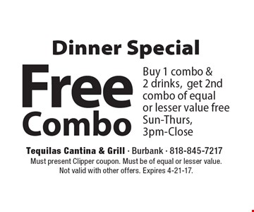 Dinner Specia.l Free Combo ,Buy 1 combo & 2 drinks,get 2nd combo of equal or lesser value free Sun-Thurs, 3pm-Close. Must present Clipper coupon. Must be of equal or lesser value. Not valid with other offers. Expires 4-21-17.