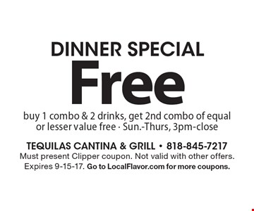 Dinner special! Free buy 1 combo & 2 drinks, get 2nd combo of equal or lesser value free. Sun.-Thurs, 3pm-close. Must present Clipper coupon. Not valid with other offers. Expires 9-15-17. Go to LocalFlavor.com for more coupons.