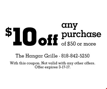 $10 off any purchase of $50 or more. With this coupon. Not valid with any other offers. Offer expires 3-17-17.