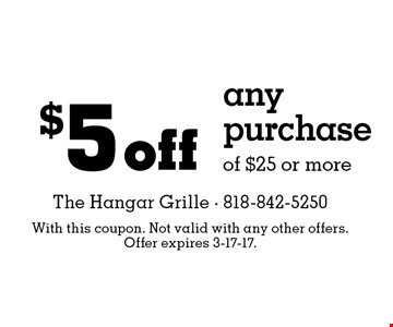 $5 off any purchase of $25 or more. With this coupon. Not valid with any other offers. Offer expires 3-17-17.