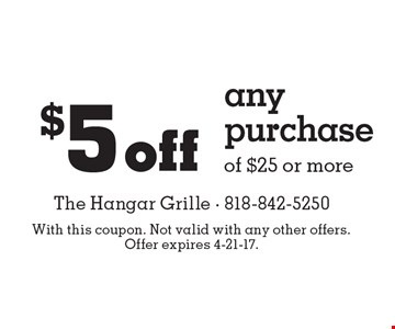 $5 off any purchase of $25 or more. With this coupon. Not valid with any other offers. Offer expires 4-21-17.
