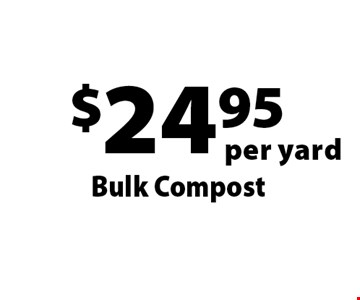 $24.95 per yard Bulk Compost. Offers not valid with any other offer or discount. Good for 2017 season.