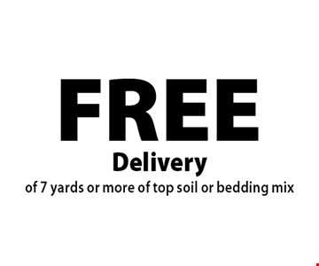 FREE Deliveryof 7 yards or more of top soil or bedding mix. Offers not valid with any other offer or discount. Good for 2017 season.