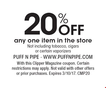 20% Off any one item in the store. Not including tobacco, cigars or certain vaporizers. With this Clipper Magazine coupon. Certain restrictions may apply. Not valid with other offers or prior purchases. Expires 3/10/17. CMP20
