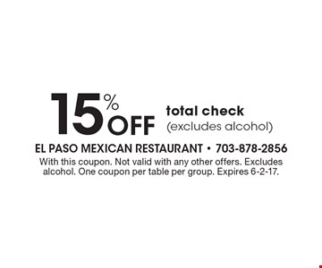 15% Off total check (excludes alcohol). With this coupon. Not valid with any other offers. Excludes alcohol. One coupon per table per group. Expires 6-2-17.