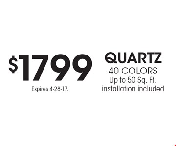 $1799 quartz, 40 colors – Up to 50 Sq. Ft. installation included. Expires 4-28-17.