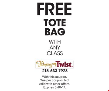 FREE TOTE BAG WITH ANY CLASS. With this coupon. One per coupon. Not valid with other offers. Expires 3-10-17.