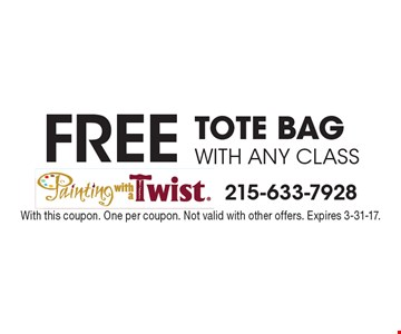 FREE TOTE BAG WITH ANY CLASS. With this coupon. One per coupon. Not valid with other offers. Expires 3-31-17.