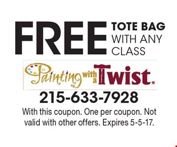 FREE TOTE BAG WITH ANY CLASS. With this coupon. One per coupon. Not valid with other offers. Expires 5-5-17.