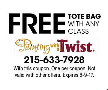 FREE TOTE BAG WITH ANY CLASS. With this coupon. One per coupon. Not valid with other offers. Expires 6-9-17.