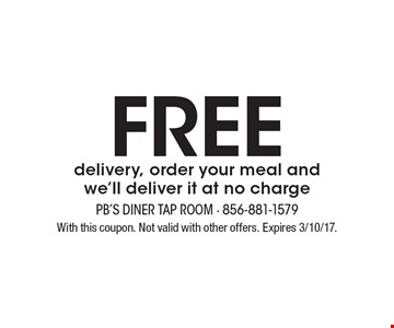 free delivery, order your meal and we'll deliver it at no charge. With this coupon. Not valid with other offers. Expires 3/10/17.