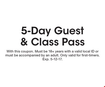 5-Day Guest & Class Pass. With this coupon. Must be 18+ years with a valid local ID or must be accompanied by an adult. Only valid for first-timers. Exp. 5-12-17.