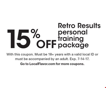 15% off Retro Results personal training package. With this coupon. Must be 18+ years with a valid local ID or must be accompanied by an adult. Exp. 7-14-17. Go to LocalFlavor.com for more coupons.