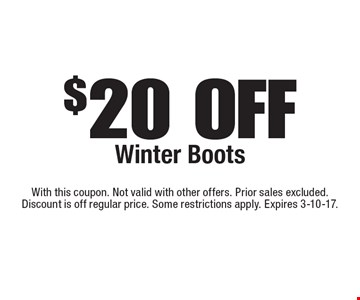 $20 OFF Winter Boots. With this coupon. Not valid with other offers. Prior sales excluded. Discount is off regular price. Some restrictions apply. Expires 3-10-17.