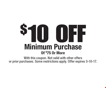 $10 OFF Minimum Purchase Of $75 Or More. With this coupon. Not valid with other offers or prior purchases. Some restrictions apply. Offer expires 3-10-17.