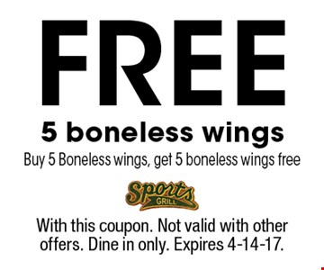Free 5 boneless wings. Buy 5 Boneless wings, get 5 boneless wings free. With this coupon. Not valid with other offers. Dine in only. Expires 4-14-17.