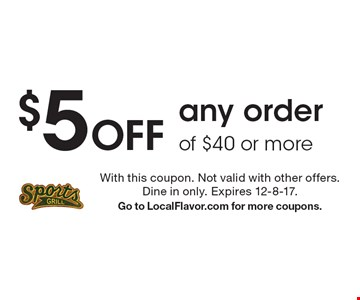 $5 Off any order of $40 or more. With this coupon. Not valid with other offers. Dine in only. Expires 12-8-17. Go to LocalFlavor.com for more coupons.
