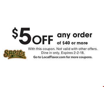 $5 Off any order of $40 or more. With this coupon. Not valid with other offers. Dine in only. Expires 2-2-18. Go to LocalFlavor.com for more coupons.