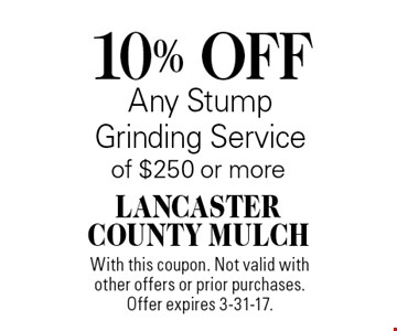10% OFF Any Stump Grinding Service of $250 or more. With this coupon. Not valid with other offers or prior purchases. Offer expires 3-31-17.